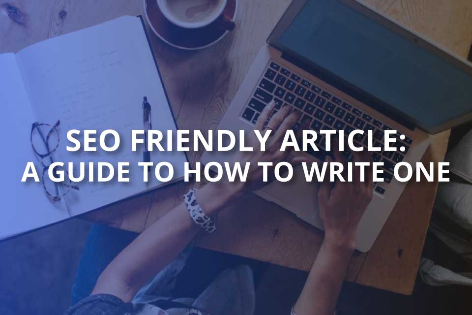 seo friendly article a guide to how to write one