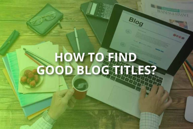 How to Find Good Blog Titles? (2020 Title Ideas)
